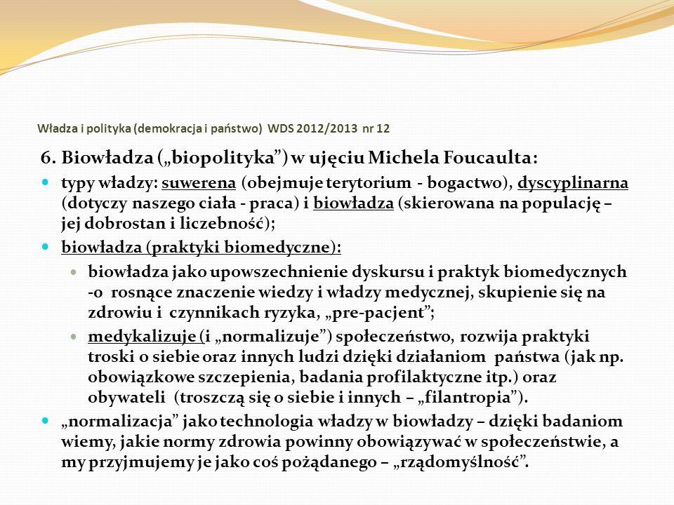 Władza i polityka (demokracja i państwo) WDS 2012/2013 nr 12 6. Biowładza (biopolityka) w ujęciu Michela Foucaulta: typy władzy: suwerena (obejmuje te
