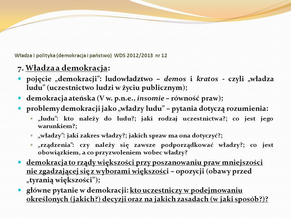 Władza i polityka (demokracja i państwo) WDS 2012/2013 nr 12 7. Władza a demokracja: pojęcie demokracji: ludowładztwo – demos i kratos - czyli władza