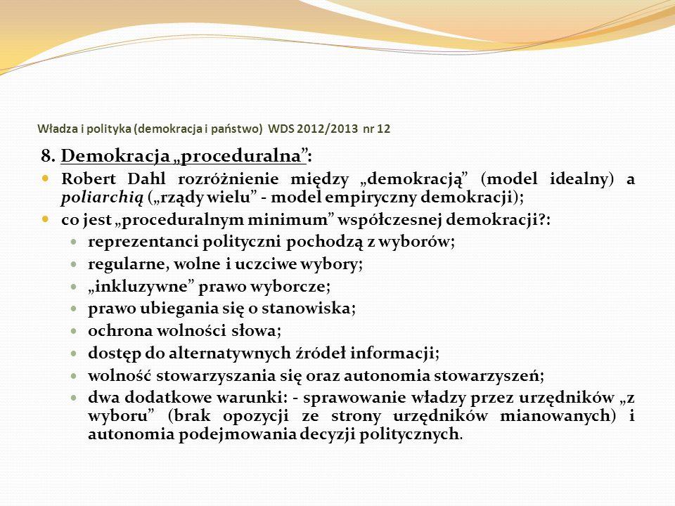 Władza i polityka (demokracja i państwo) WDS 2012/2013 nr 12 8. Demokracja proceduralna: Robert Dahl rozróżnienie między demokracją (model idealny) a