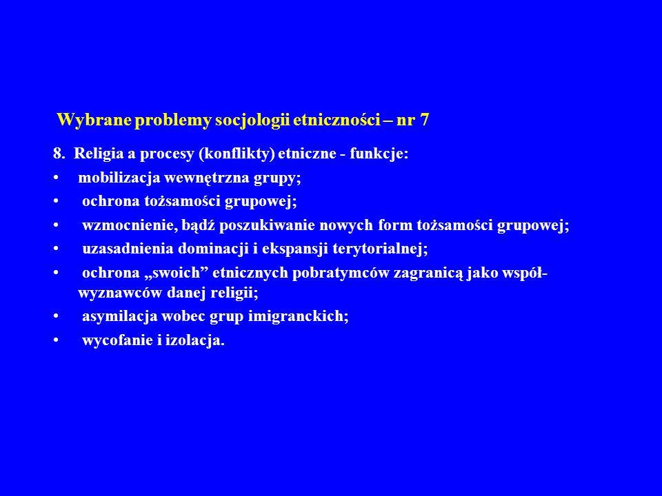 Wybrane problemy socjologii etniczności – nr 7 8. Religia a procesy (konflikty) etniczne - funkcje: mobilizacja wewnętrzna grupy; ochrona tożsamości g