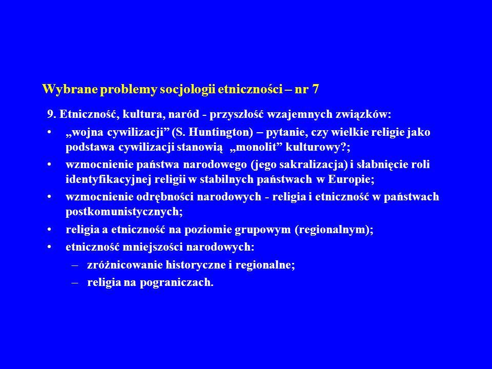 Wybrane problemy socjologii etniczności – nr 7 9. Etniczność, kultura, naród - przyszłość wzajemnych związków: wojna cywilizacji (S. Huntington) – pyt