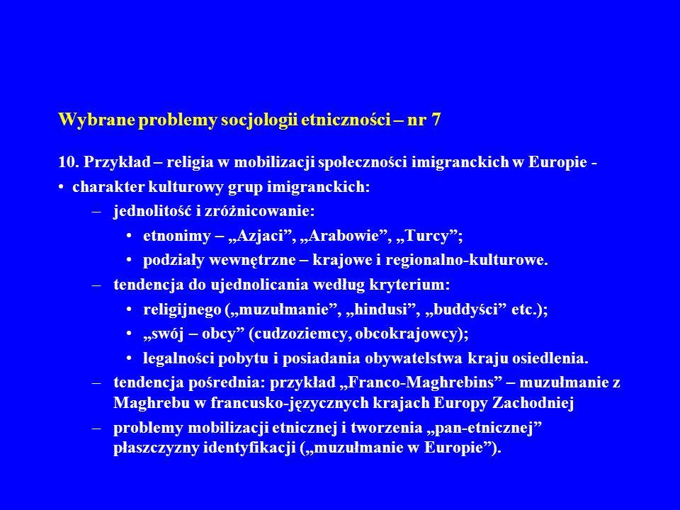 Wybrane problemy socjologii etniczności – nr 7 10. Przykład – religia w mobilizacji społeczności imigranckich w Europie - charakter kulturowy grup imi