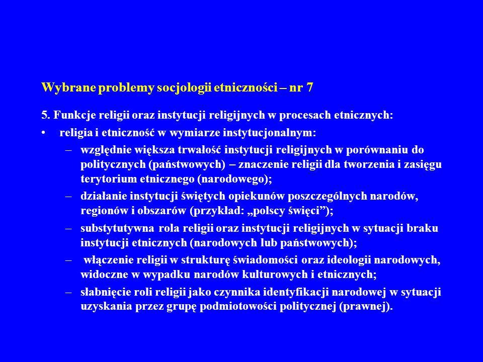 Wybrane problemy socjologii etniczności – nr 7 5. Funkcje religii oraz instytucji religijnych w procesach etnicznych: religia i etniczność w wymiarze