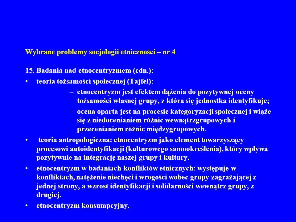 Wybrane problemy socjologii etniczności – nr 4 15. Badania nad etnocentryzmem (cdn.): teoria tożsamości społecznej (Tajfel): –etnocentryzm jest efekte