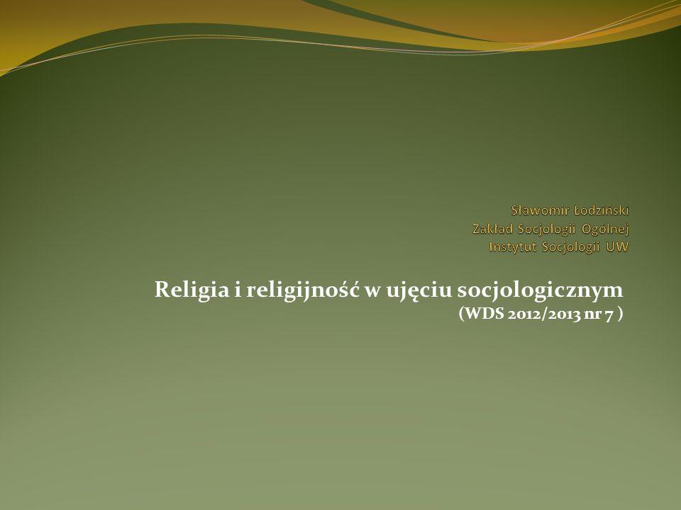 Religia i religijność w ujęciu socjologicznym (WDS 2012/2013 nr 7) 1.