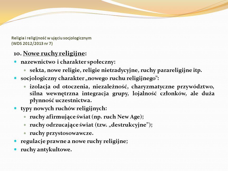 Religia i religijność w ujęciu socjologicznym (WDS 2012/2013 nr 7) 10. Nowe ruchy religijne: nazewnictwo i charakter społeczny: sekta, nowe religie, r