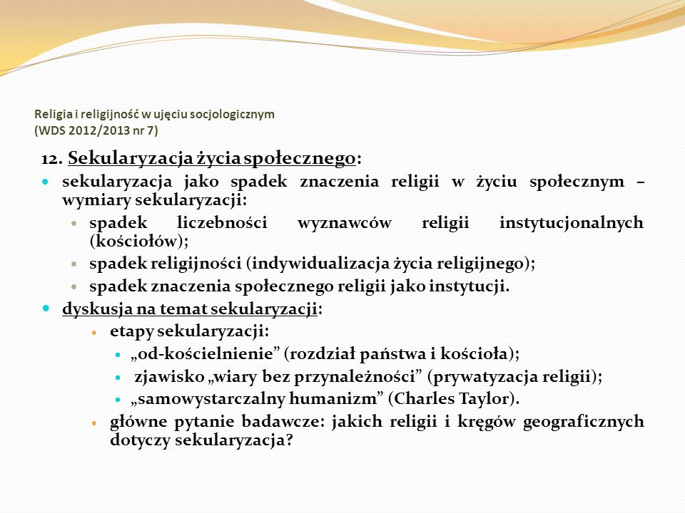 Religia i religijność w ujęciu socjologicznym (WDS 2012/2013 nr 7) 12. Sekularyzacja życia społecznego: sekularyzacja jako spadek znaczenia religii w