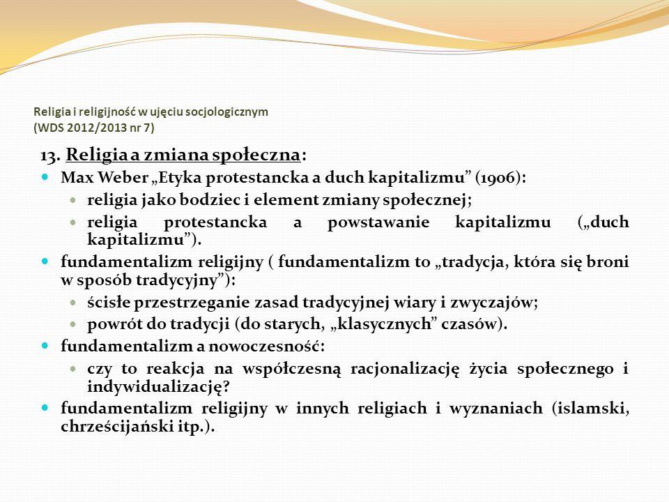 Religia i religijność w ujęciu socjologicznym (WDS 2012/2013 nr 7) 13. Religia a zmiana społeczna: Max Weber Etyka protestancka a duch kapitalizmu (19