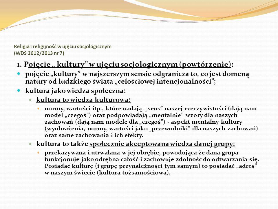 Religia i religijność w ujęciu socjologicznym (WDS 2012/2013 nr 7) 1. Pojęcie kultury w ujęciu socjologicznym (powtórzenie): pojęcie kultury w najszer