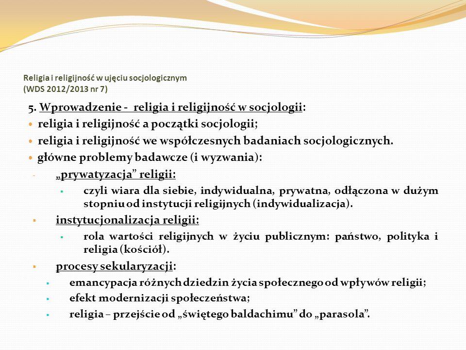 Religia i religijność w ujęciu socjologicznym (WDS 2012/2013 nr 7) 5. Wprowadzenie - religia i religijność w socjologii: religia i religijność a począ
