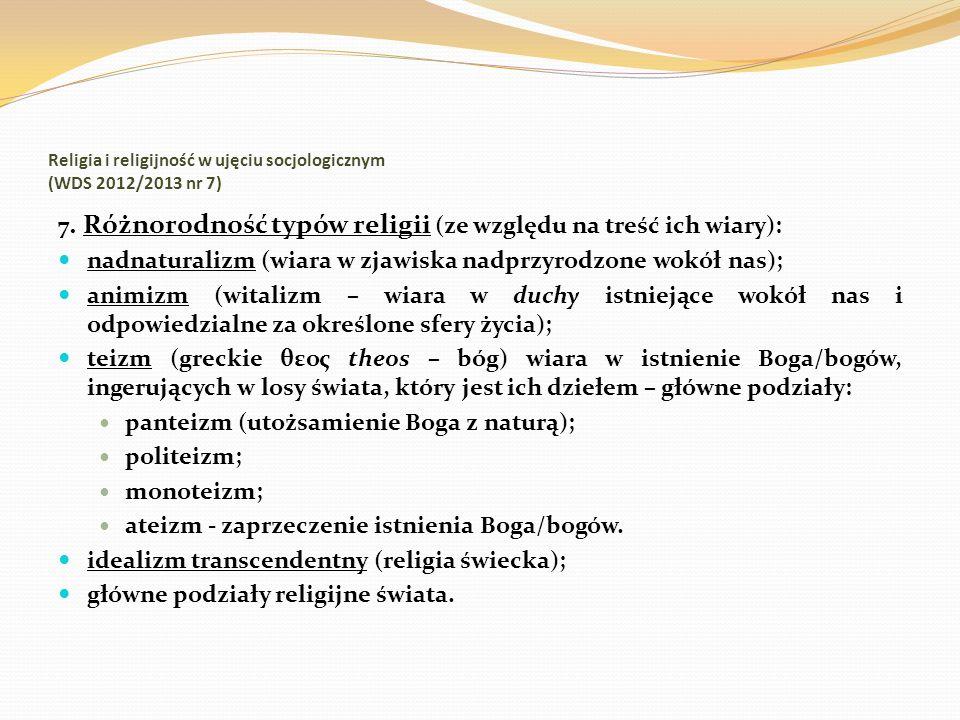 Religia i religijność w ujęciu socjologicznym (WDS 2012/2013 nr 7) 7. Różnorodność typów religii (ze względu na treść ich wiary): nadnaturalizm (wiara