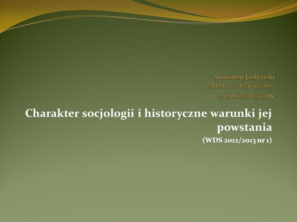 Charakter socjologii i historyczne warunki jej powstania (WDS 2012/2013 nr 1)