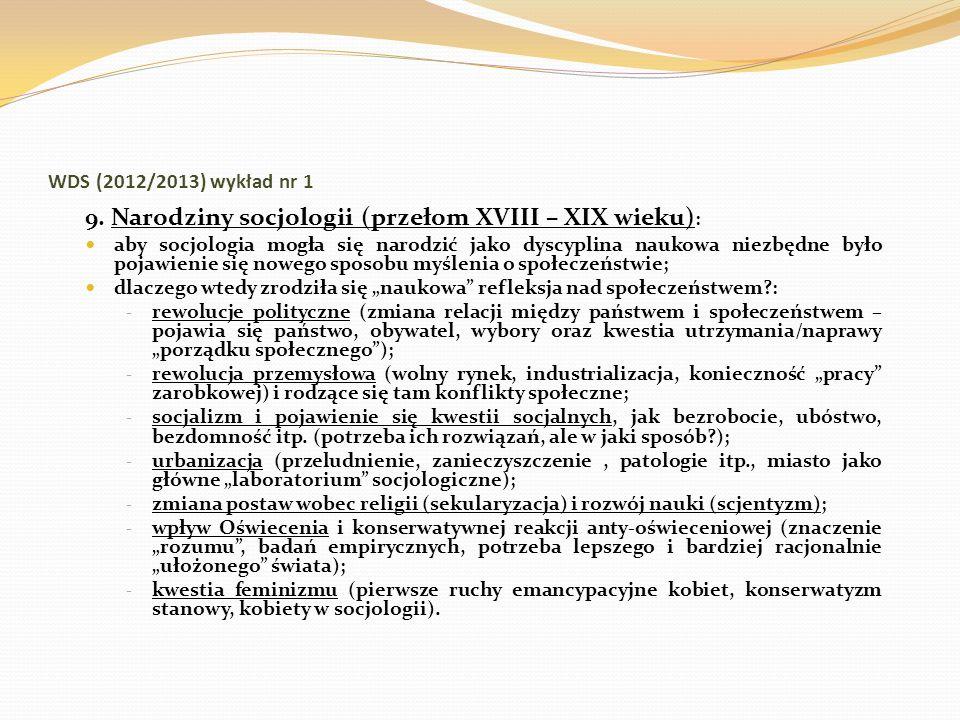 WDS (2012/2013) wykład nr 1 9. Narodziny socjologii (przełom XVIII – XIX wieku) : aby socjologia mogła się narodzić jako dyscyplina naukowa niezbędne