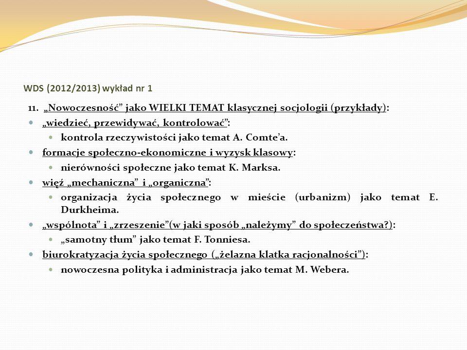 WDS (2012/2013) wykład nr 1 11. Nowoczesność jako WIELKI TEMAT klasycznej socjologii (przykłady): wiedzieć, przewidywać, kontrolować: kontrola rzeczyw