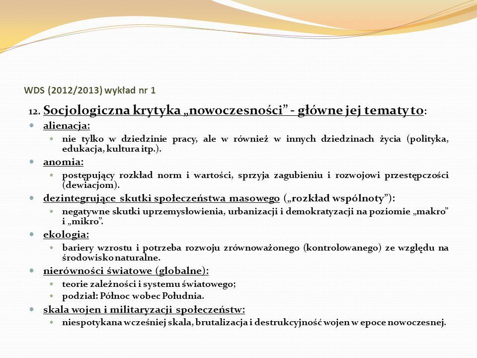 WDS (2012/2013) wykład nr 1 12. Socjologiczna krytyka nowoczesności - główne jej tematy to : alienacja: nie tylko w dziedzinie pracy, ale w również w