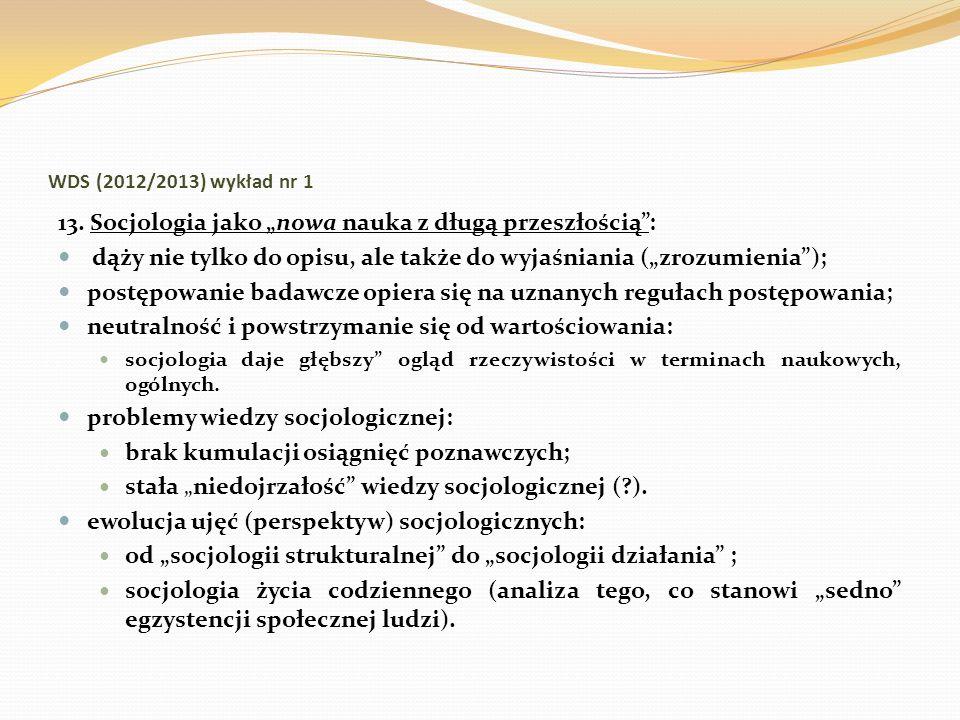 WDS (2012/2013) wykład nr 1 13. Socjologia jako nowa nauka z długą przeszłością: dąży nie tylko do opisu, ale także do wyjaśniania (zrozumienia); post
