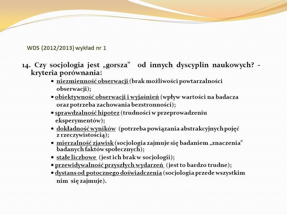 WDS (2012/2013) wykład nr 1 14. Czy socjologia jest gorsza od innych dyscyplin naukowych? - kryteria porównania: niezmienność obserwacji (brak możliwo