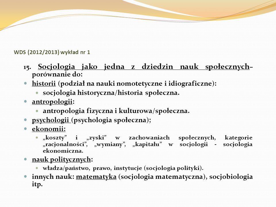 WDS (2012/2013) wykład nr 1 15. Socjologia jako jedna z dziedzin nauk społecznych – porównanie do: historii (podział na nauki nomotetyczne i idiografi
