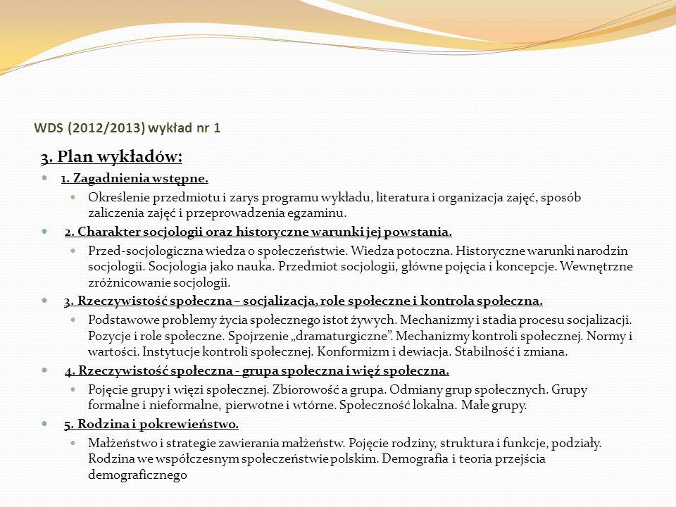 WDS (2012/2013) wykład nr 1 3. Plan wykładów: 1. Zagadnienia wstępne. Określenie przedmiotu i zarys programu wykładu, literatura i organizacja zajęć,