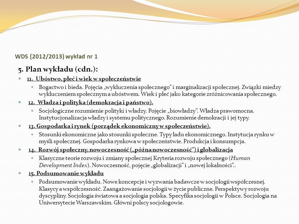 WDS (2012/2013) wykład nr 1 5. Plan wykładu (cdn.): 11. Ubóstwo, płeć i wiek w społeczeństwie Bogactwo i bieda. Pojęcia wykluczenia społecznego i marg