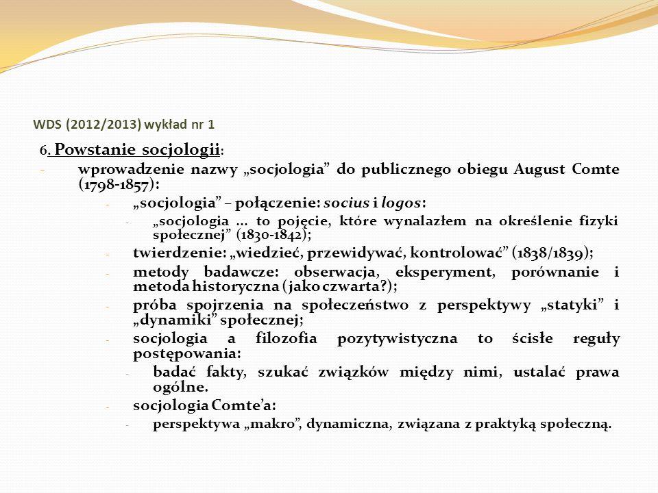 WDS (2012/2013) wykład nr 1 6. Powstanie socjologii : - wprowadzenie nazwy socjologia do publicznego obiegu August Comte (1798-1857): - socjologia – p