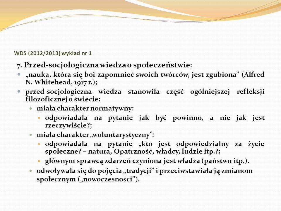 WDS (2012/2013) wykład nr 1 7. Przed-socjologiczna wiedza o społeczeństwie : nauka, która się boi zapomnieć swoich twórców, jest zgubiona (Alfred N. W