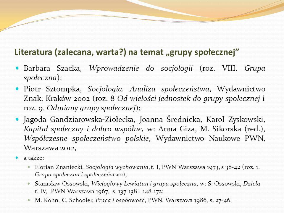 Literatura (zalecana, warta?) na temat grupy społecznej Barbara Szacka, Wprowadzenie do socjologii (roz. VIII. Grupa społeczna); Piotr Sztompka, Socjo