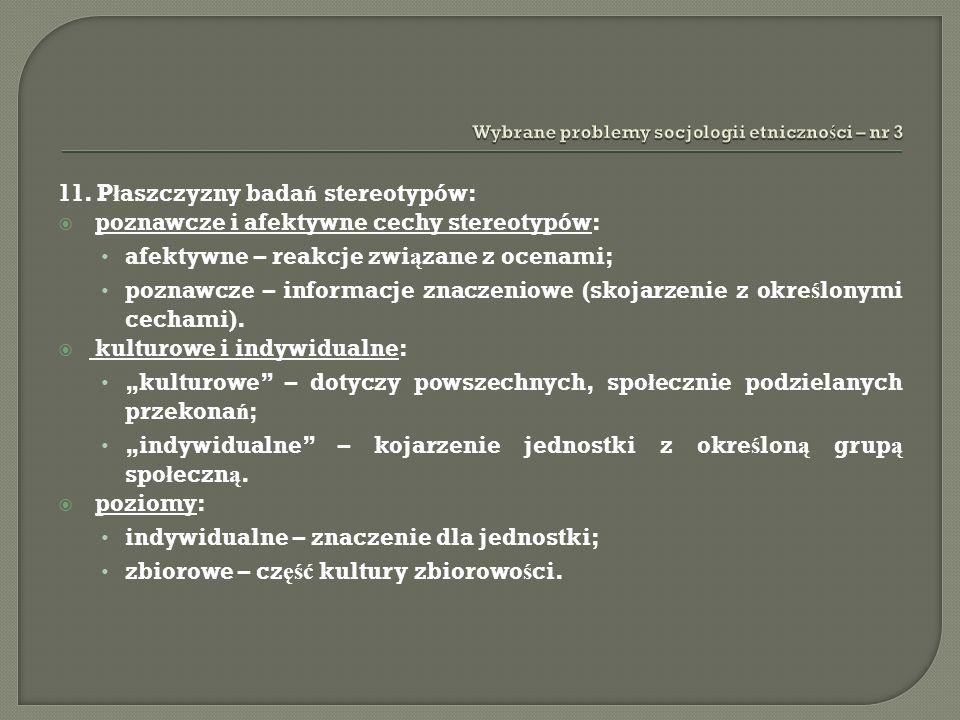 11. P ł aszczyzny bada ń stereotypów: poznawcze i afektywne cechy stereotypów: afektywne – reakcje zwi ą zane z ocenami; poznawcze – informacje znacze