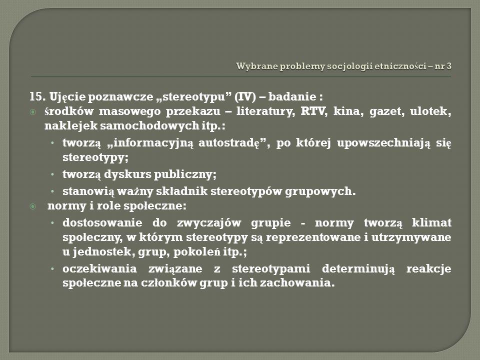 15. Uj ę cie poznawcze stereotypu (IV) – badanie : ś rodków masowego przekazu – literatury, RTV, kina, gazet, ulotek, naklejek samochodowych itp.: two