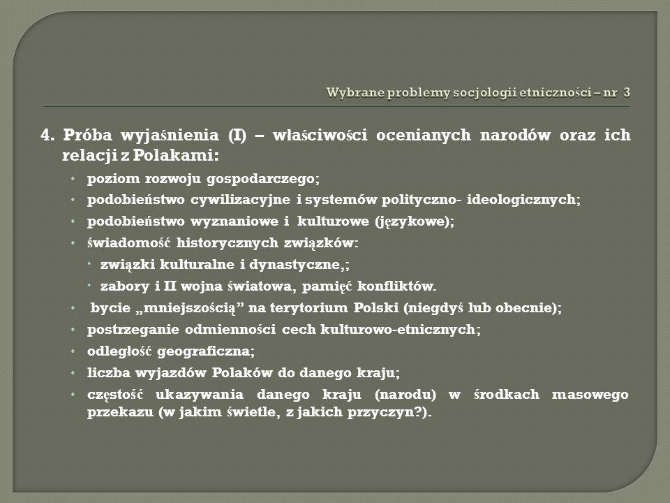 4. Próba wyja ś nienia (I) – w ł a ś ciwo ś ci ocenianych narodów oraz ich relacji z Polakami: poziom rozwoju gospodarczego; podobie ń stwo cywilizacy