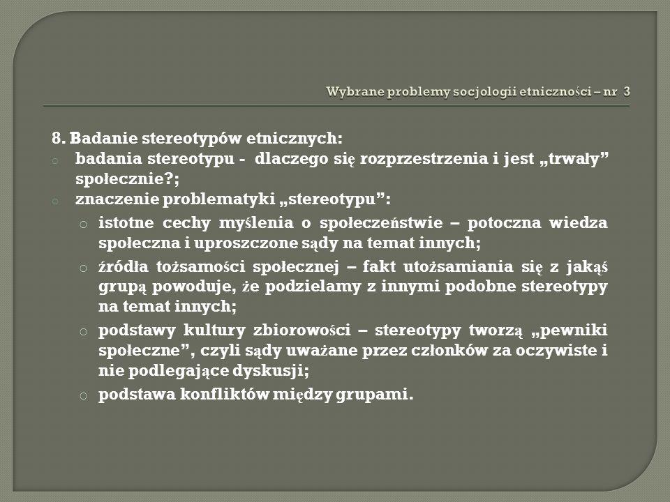 8. Badanie stereotypów etnicznych: o badania stereotypu - dlaczego si ę rozprzestrzenia i jest trwa ł y spo ł ecznie?; o znaczenie problematyki stereo