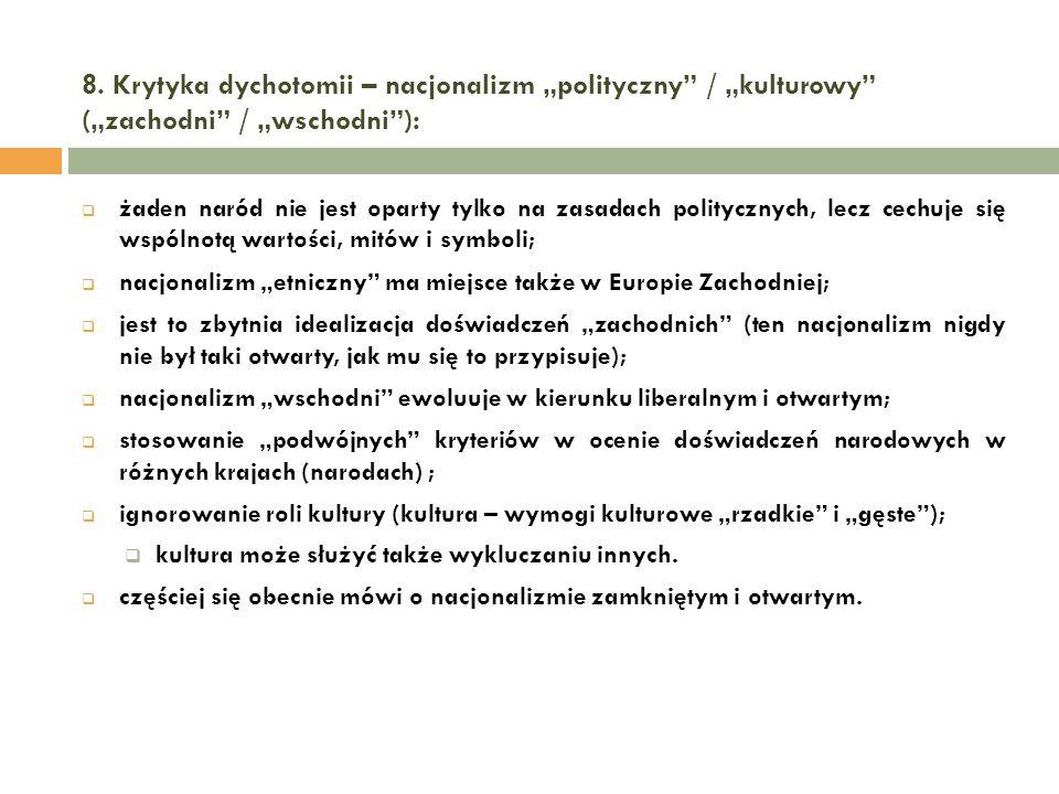 8. Krytyka dychotomii – nacjonalizm polityczny / kulturowy (zachodni / wschodni): żaden naród nie jest oparty tylko na zasadach politycznych, lecz cec