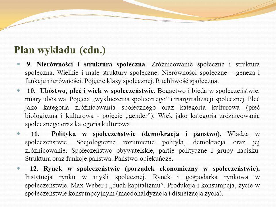 Plan wykładu (cdn.) 9. Nierówności i struktura społeczna. Zróżnicowanie społeczne i struktura społeczna. Wielkie i małe struktury społeczne. Nierównoś
