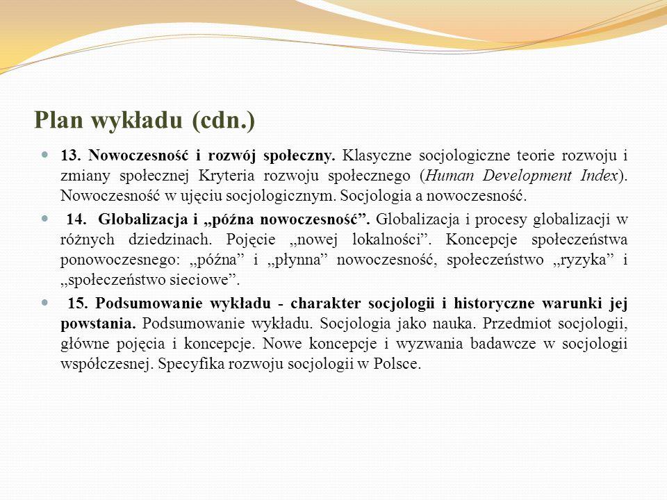Plan wykładu (cdn.) 13. Nowoczesność i rozwój społeczny. Klasyczne socjologiczne teorie rozwoju i zmiany społecznej Kryteria rozwoju społecznego (Huma