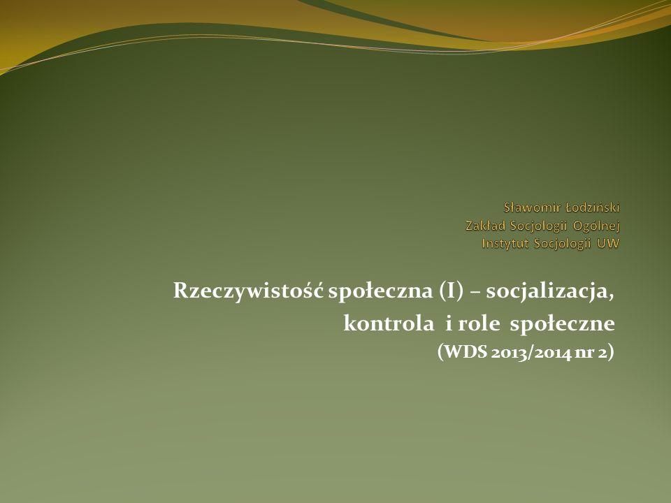 Rzeczywistość społeczna (I) – socjalizacja, kontrola i role społeczne (WDS 2013/2014 nr 2)