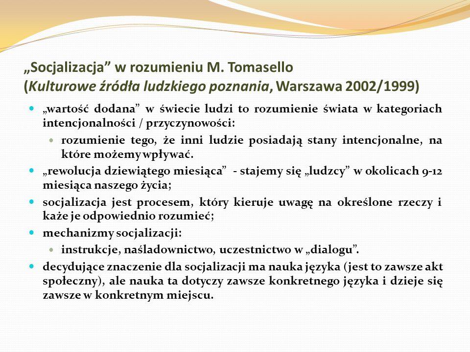 Socjalizacja w rozumieniu M. Tomasello (Kulturowe źródła ludzkiego poznania, Warszawa 2002/1999) wartość dodana w świecie ludzi to rozumienie świata w