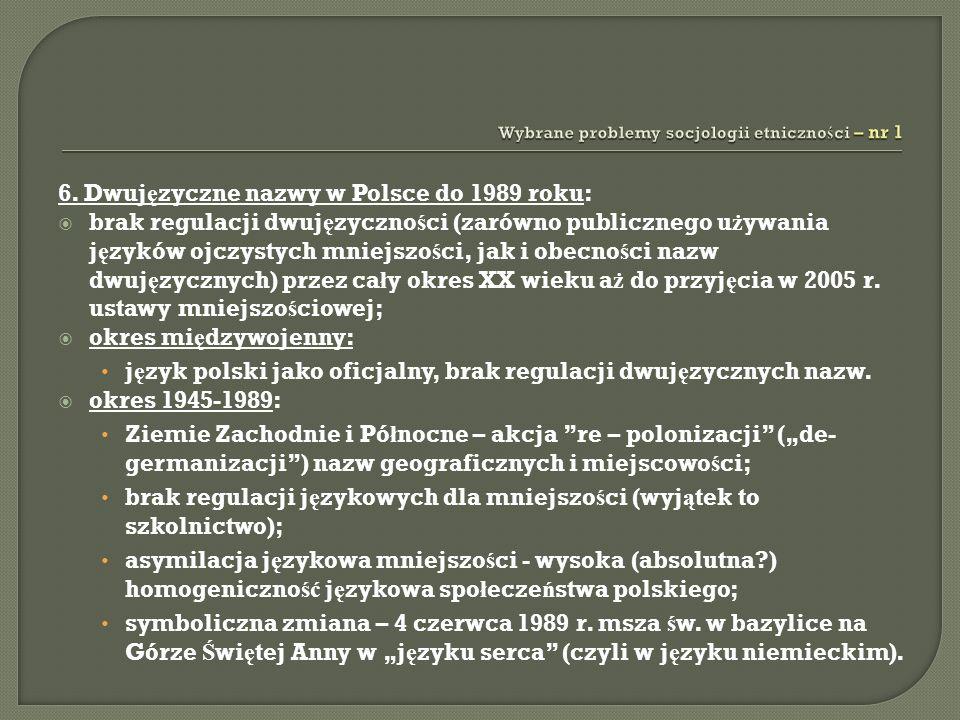 6. Dwuj ę zyczne nazwy w Polsce do 1989 roku: brak regulacji dwuj ę zyczno ś ci (zarówno publicznego u ż ywania j ę zyków ojczystych mniejszo ś ci, ja