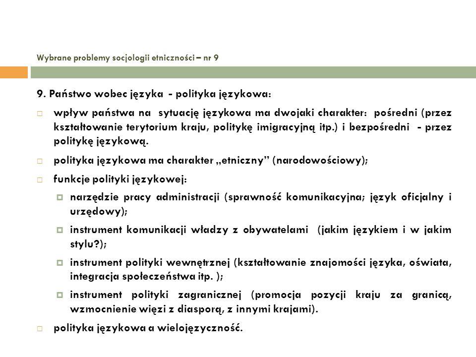 Wybrane problemy socjologii etniczności – nr 9 9. Państwo wobec języka - polityka językowa: wpływ państwa na sytuację językowa ma dwojaki charakter: p