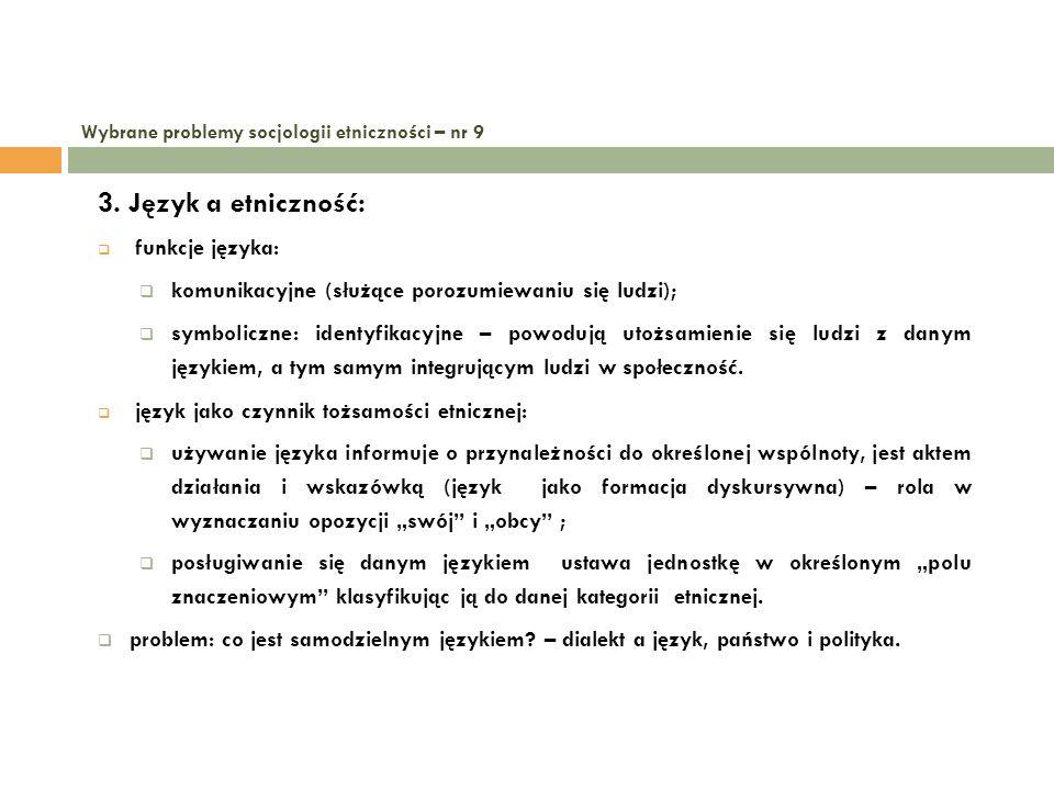 Wybrane problemy socjologii etniczności – nr 9 3. Język a etniczność: funkcje języka: komunikacyjne (służące porozumiewaniu się ludzi); symboliczne: i