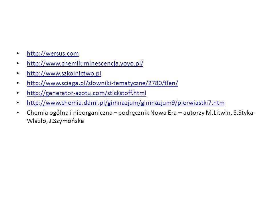 http://wersus.com http://www.chemiluminescencja.yoyo.pl/ http://www.szkolnictwo.pl http://www.sciaga.pl/slowniki-tematyczne/2780/tlen/ http://generato