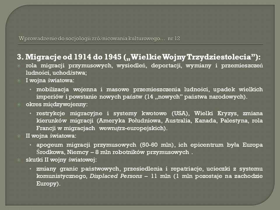3. Migracje od 1914 do 1945 (Wielkie Wojny Trzydziestolecia): rola migracji przymusowych, wysiedle ń, deportacji, wymiany i przemieszcze ń ludno ś ci,