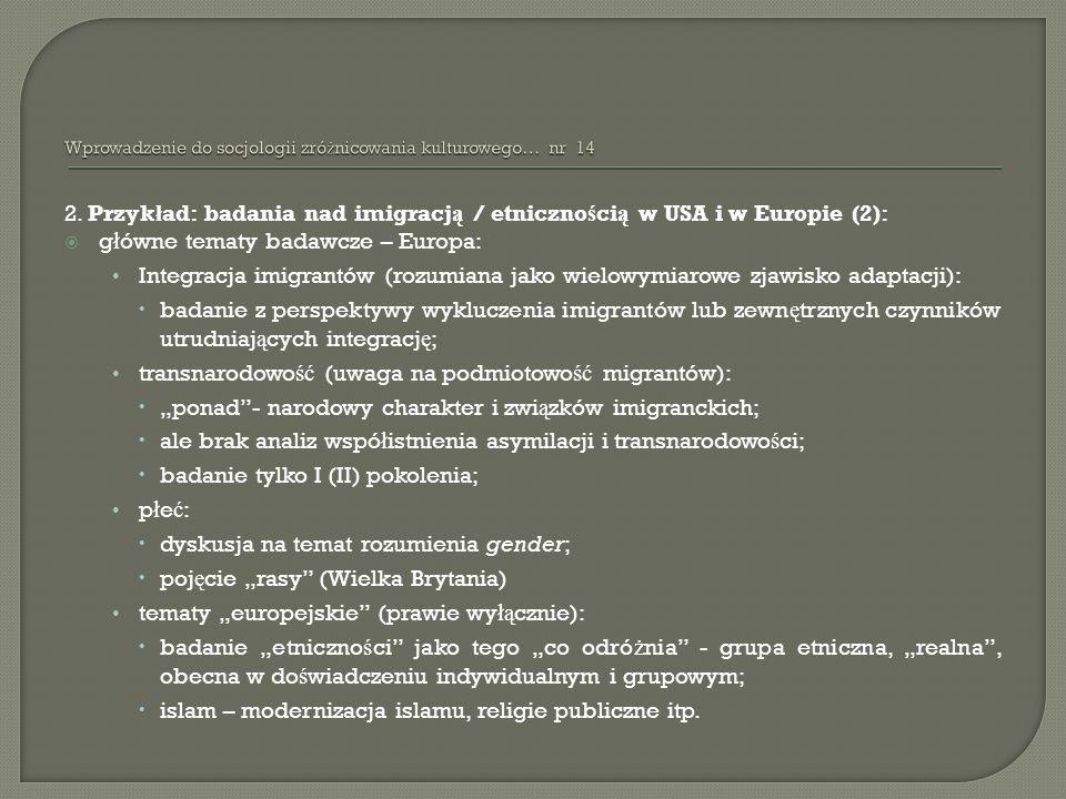 2. Przyk ł ad: badania nad imigracj ą / etniczno ś ci ą w USA i w Europie (2): g ł ówne tematy badawcze – Europa: Integracja imigrantów (rozumiana jak