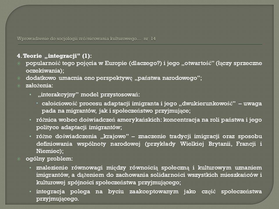 4. Teorie integracji (1): popularno ść tego poj ę cia w Europie (dlaczego?) i jego otwarto ść ( łą czy sprzeczne oczekiwania); dodatkowo umacnia ono p