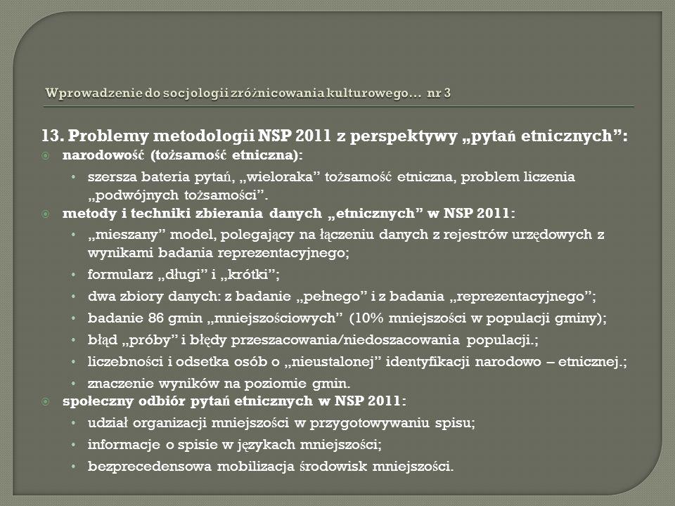 13. Problemy metodologii NSP 2011 z perspektywy pyta ń etnicznych: narodowo ść (to ż samo ść etniczna): szersza bateria pyta ń, wieloraka to ż samo ść