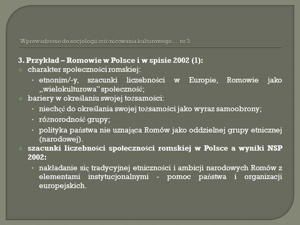 3. Przyk ł ad – Romowie w Polsce i w spisie 2002 (1): charakter spo ł eczno ś ci romskiej: etnonim/-y, szacunki liczebno ś ci w Europie, Romowie jako