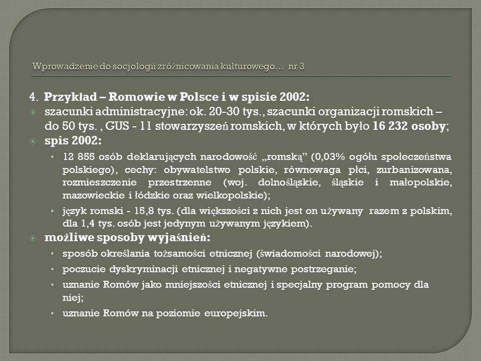4. Przyk ł ad – Romowie w Polsce i w spisie 2002: szacunki administracyjne: ok. 20-30 tys., szacunki organizacji romskich – do 50 tys., GUS - 11 stowa