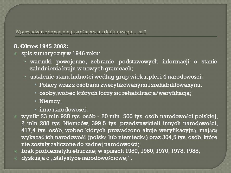 8. Okres 1945-2002: spis sumaryczny w 1946 roku: warunki powojenne, zebranie podstawowych informacji o stanie zaludnienia kraju w nowych granicach; us