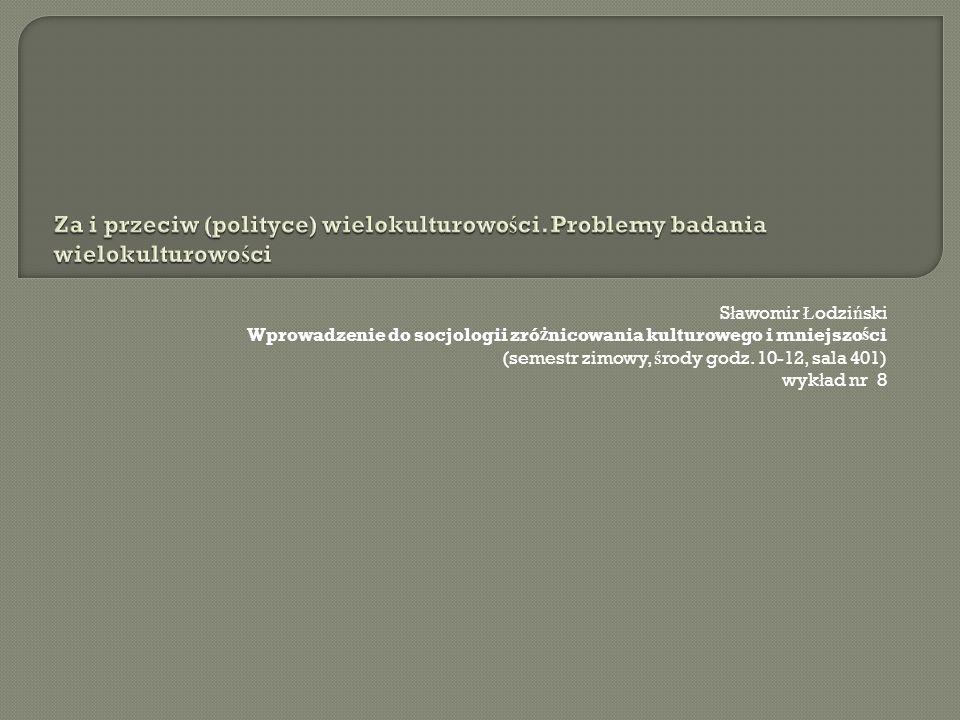 S ł awomir Ł odzi ń ski Wprowadzenie do socjologii zró ż nicowania kulturowego i mniejszo ś ci (semestr zimowy, ś rody godz.