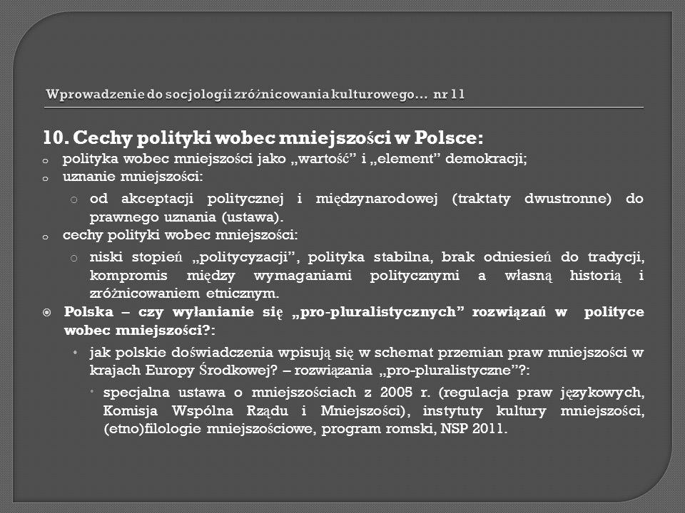 10. Cechy polityki wobec mniejszo ś ci w Polsce: o polityka wobec mniejszo ś ci jako warto ść i element demokracji; o uznanie mniejszo ś ci: o od akce