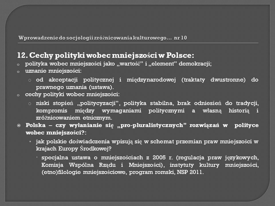 12. Cechy polityki wobec mniejszo ś ci w Polsce: o polityka wobec mniejszo ś ci jako warto ść i element demokracji; o uznanie mniejszo ś ci: o od akce